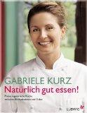 Gabriele Kurz - Natürlich gut essen