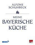 Alfons Schuhbeck - Meine bayerische K�che