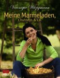 Veronique Witzigmann - Meine Marmeladen, Chutneys und Co