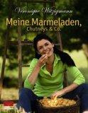 Veronique Witzigmann - Meine Marmeladen, Chutneys und Co